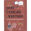 Dans l'atelier de Werther : l'invention de l'imprimerie / Carole Fives | Fives, Carole. Auteur