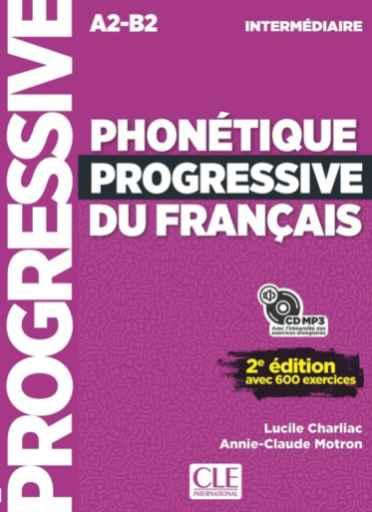 Phonétique progressive du français : A2-B2 intermédiaire : avec 600 exercices / Lucile Charliac, Annie-Claude Motron |