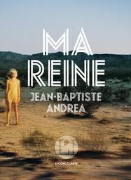 Ma reine / Jean-Baptiste Andrea   Andrea, Jean-Baptiste (1971-....). Auteur