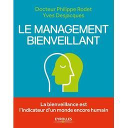 Le management bienveillant / docteur Philippe Rodet, Yves Desjacques | Rodet, Philippe (1960-....). Auteur