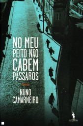 No Meu Peito Não Cabem Pássaros / par Nuno Camarneiro | Camarneiro, Nuno. Auteur
