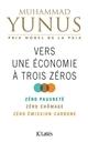 Vers une économie à trois zéros : zéro pauvreté, zéro chômage, zéro émission carbonne / Muhammad Yunus | Yunus, Muhammad. Auteur
