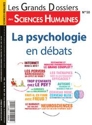 Grands dossiers des sciences humaines (Les). . 50, La psychologie en débats / dossier coordonné par Jean-François Marmion |