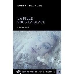 La fille sous la glace / Robert Bryndza | Bryndza, Robert. Auteur