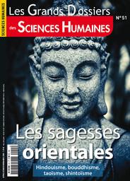 Grands dossiers des sciences humaines (Les). . 51, Les sagesses orientales : hindouisme, bouddhisme, taoïsme, shintoïsme / dossier coordonné par Laurent Testot |