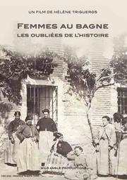 Femmes au bagne, les oubliées de l'histoire / Hélène Trigueros, réal. | Trigueros, Hélène. Metteur en scène ou réalisateur. Scénariste