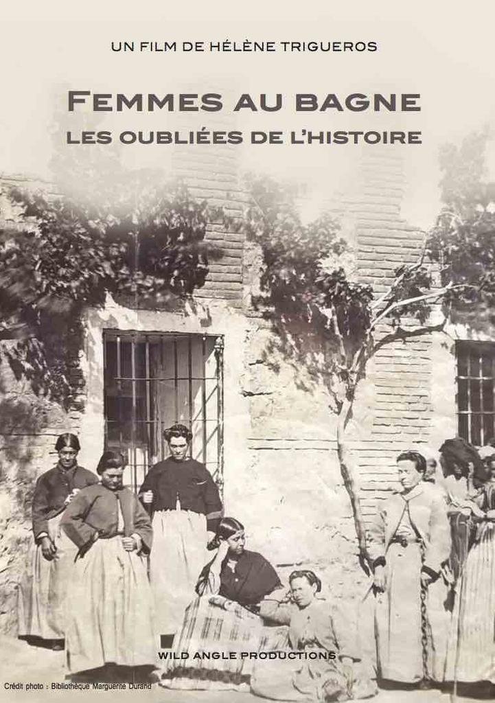 Femmes au bagne, les oubliées de l'histoire / Hélène Trigueros, réal.   Trigueros, Hélène. Metteur en scène ou réalisateur. Scénariste