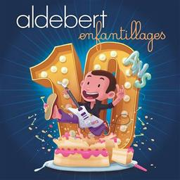 Enfantillages 10 ans / Aldebert | Aldebert (1973-....). Chanteur