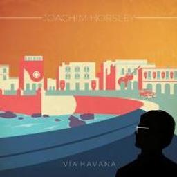 Via Havana / Joachim Horsley | Horsley, Joachim. Musicien