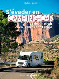 S'évader en camping-car : 35 destinations en France et en Europe / Didier Houeix | Houeix, Didier (1959-....). Auteur