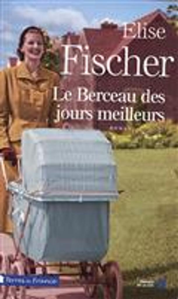 Le berceau des jours meilleurs / Elise Fischer |