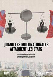 Quand les multinationales attaquent les Etats / Laure Delesalle, réal. | Delesalle, Laure. Monteur