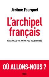 L'archipel français : naissance d'une nation multiple et divisée / Jérôme Fourquet | Fourquet, Jérôme (1973-....). Auteur