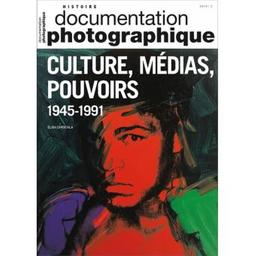 Documentation photographique (La). . 8128, Culture, médias, pouvoirs : 1945-1991 / Elisa Capdevila | Capdevila, Elisa. Auteur