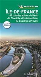 Ile-de-France : 89 balades autour de Paris, de Chantilly à Fontainebleau, de Chartres à Provins / Michelin | Manufacture française des pneumatiques Michelin. Auteur