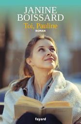 Toi, Pauline : roman / Janine Boissard | Boissard, Janine (1932-....). Auteur