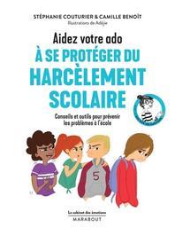 Aidez votre ado à se protéger du harcèlement scolaire : conseils et outils pour prévenir les problèmes à l'école / Stéphanie Couturier & Camille Benoît | Couturier, Stéphanie (1978-....). Auteur
