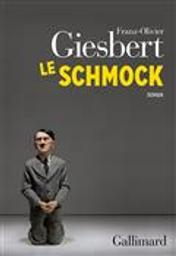 Le schmock : roman / Franz-Olivier Giesbert | Giesbert, Franz-Olivier (1949-....). Auteur