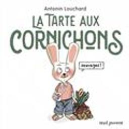 La tarte aux cornichons sauvages / Antonin Louchard | Louchard, Antonin (1954-....). Auteur