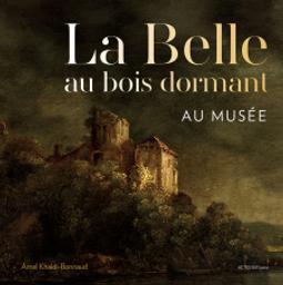 La Belle au bois dormant au musée / Amel Khaldi-Bonnaud   Khaldi-Bonnaud, Amel. Auteur