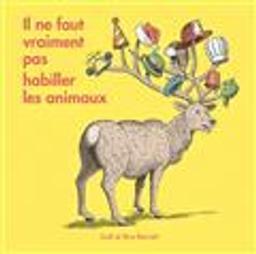 Il ne faut vraiment pas habiller les animaux / écrit par Judi Barrett | Barrett, Judi. Auteur