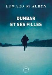 Dunbar et ses filles : roman / Edward St Aubyn | Saint-Aubyn, Edward (1960-....). Auteur