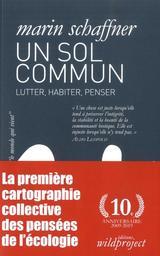 Un sol commun : lutter, habiter, penser / sous la direction de Marin Schaffner  