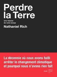 Perdre la Terre : une histoire de notre temps / Nathaniel Rich | Rich, Nathaniel (1980-....). Auteur