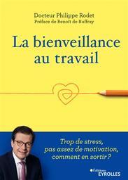 La bienveillance au travail : trop de stress, pas assez de motivation, comment en sortir ? / Philippe Rodet | Rodet, Philippe (1960-....). Auteur