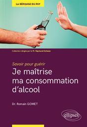 Je maîtrise ma consommation d'alcool : savoir pour guérir / Dr Romain Gomet | Gomet, Romain. Auteur