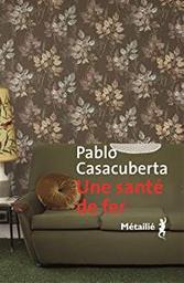 Une santé de fer / Pablo Casacuberta   Casacuberta, Pablo (1969-....). Auteur