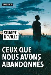 Ceux que nous avons abandonnés / Stuart Neville | Neville, Stuart (1972-....). Auteur