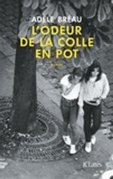 L'odeur de la colle en pot : roman / Adèle Bréau   Bréau, Adèle. Auteur