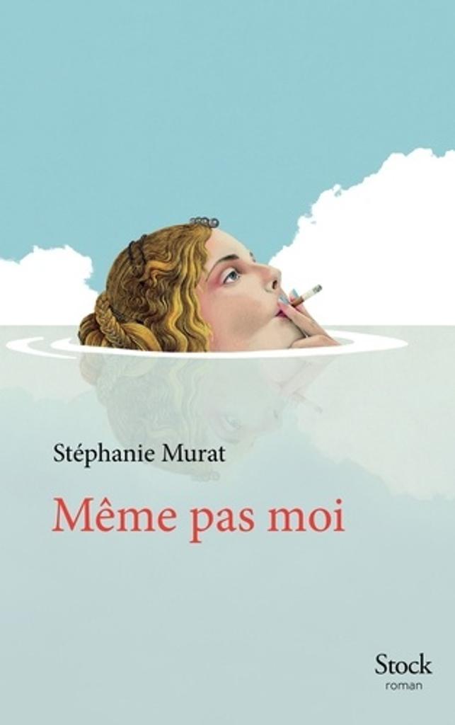 Même pas moi : roman / Stéphanie Murat |