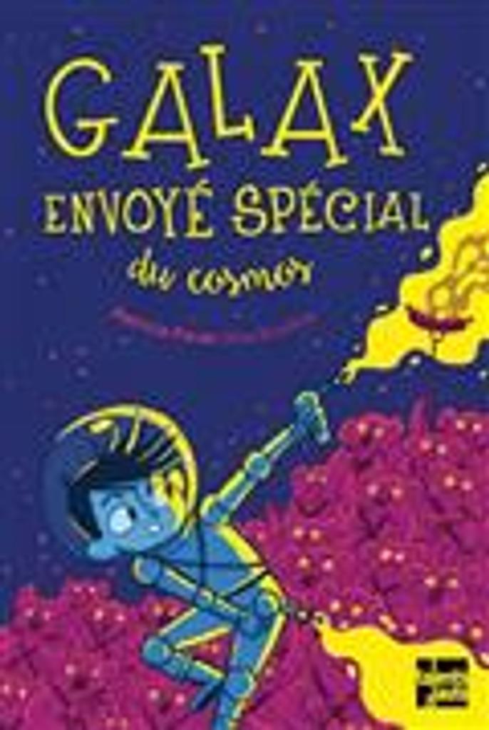 Galax envoyé spécial du cosmos / Patricia Forde |