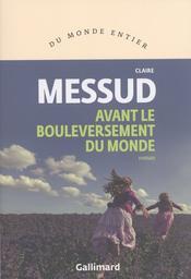 Avant le bouleversement du monde : roman / Claire Messud | Messud, Claire (1966-....). Auteur