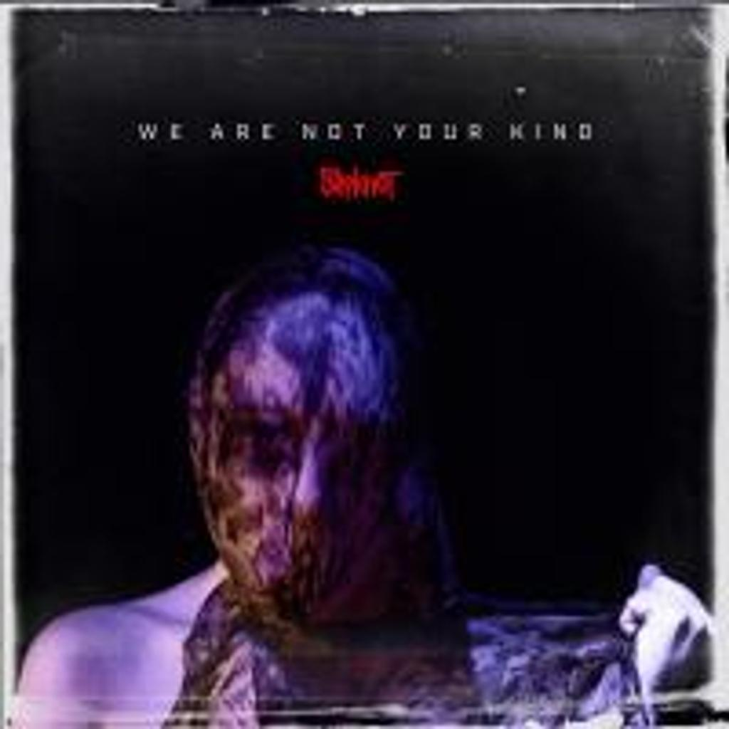 We are not your kind / Slipknot |