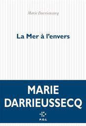 La mer à l'envers / Marie Darrieussecq   Darrieussecq, Marie (1969-....). Auteur