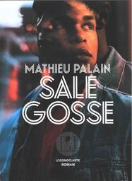 Sale gosse : roman / Mathieu Palain   Palain, Mathieu. Auteur