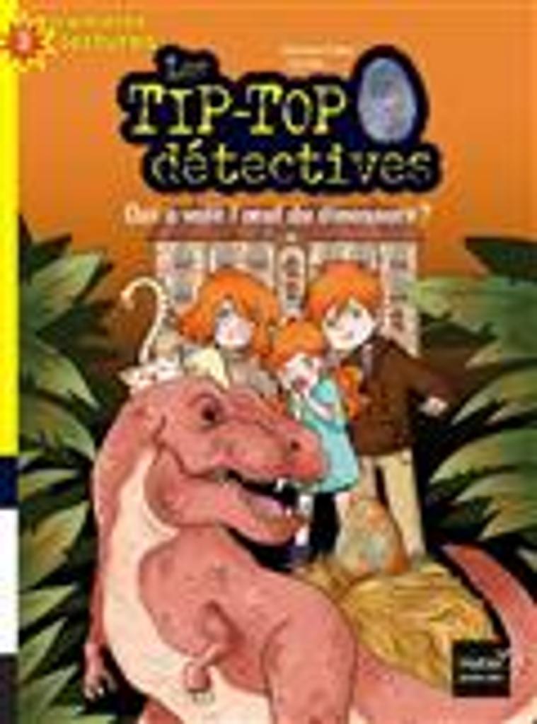 Qui a volé l'oeuf du dinosaure ? : les Tip-Top détectives. 8 |