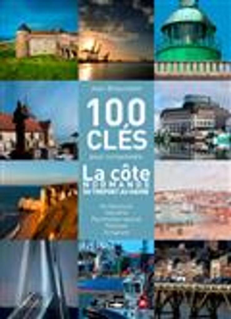 100 clés pour comprendre la côte normande du Tréport au Havre / Jean Braunstein |