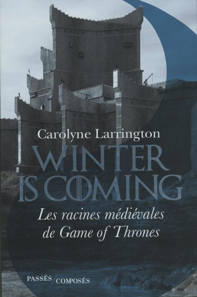Winter is coming : les racines médiévales de Game of Thrones |