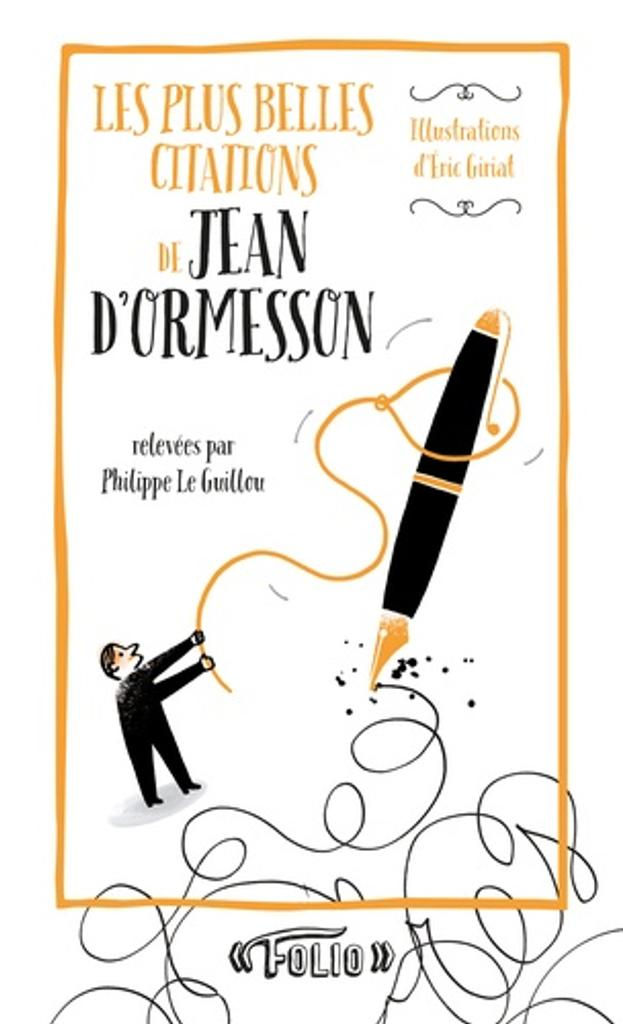 Les plus belles citations de Jean d'Ormesson / relevées par Philippe Le Guillou |