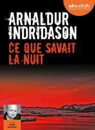 Ce que savait la nuit / Arnaldur Indridason, auteur du texte ; Eric Boury, traducteur |