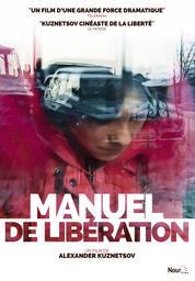 Manuel de libération / Alexandre Kouznetsov, réal., aut. | Kouznetsov, Alexandre. Metteur en scène ou réalisateur