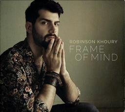 Frame of mind / Robinson Khoury   Khoury, Robinson. Musicien