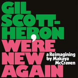 We're new again : a reimagining by Makaya McCraven / Gil Scott-Heron | Scott-Heron, Gil. Compositeur