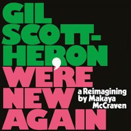 We're new again : a reimagining by Makaya McCraven / Gil Scott-Heron   Scott-Heron, Gil. Compositeur