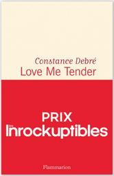 Love me tender : roman / Constance Debré   Debré, Constance (1972?-....). Auteur
