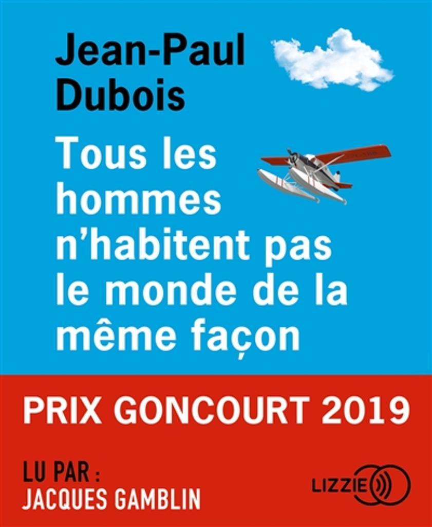 Tous les hommes n'habitent pas le monde de la même façon / Jean-Paul Dubois  